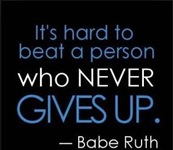 Babe Ruth Quote - It's hard to beat a person who never gives up